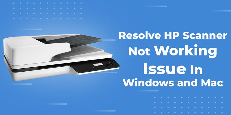 Resolve HP Scanner Not Working Issue In Windows and Mac